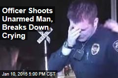 Officer Shoots Unarmed Man, Breaks Down Crying