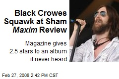 Black Crowes Squawk at Sham Maxim Review