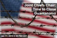 Joint Chiefs Chair: Time to Close Guantanamo