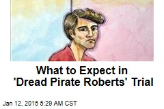What to Expect in Dread Pirate Roberts Trial