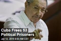 Cuba Frees 53 Political Prisoners