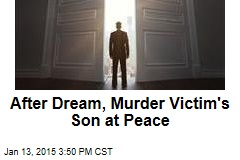 After Dream, Murder Victim's Son at Peace