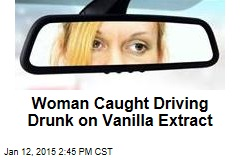 Woman Caught Driving Drunk on Vanilla Extract