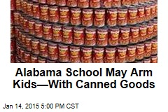 Alabama School May Arm Kids—With Canned Goods