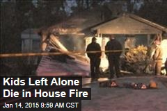 Kids Left Alone Die in House Fire
