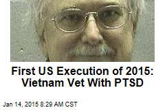 First US Execution of 2015: Vietnam Vet With PTSD