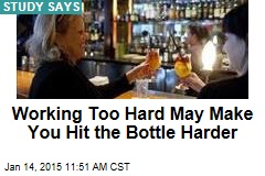 Working Too Hard May Make You Hit the Bottle Harder