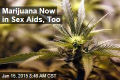 Marijuana Now in Sex Aids, Too