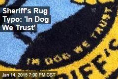 Sheriff's Rug Typo: 'In Dog We Trust'