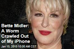 Bette Midler: A Worm Crawled Out of My iPhone