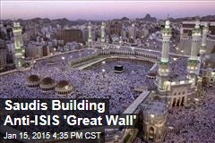 Saudis Building Anti-ISIS 'Great Wall'