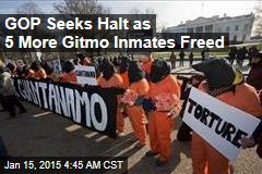 GOP Seeks Halt as 5 More Gitmo Inmates Freed