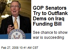 GOP Senators Try to Outflank Dems on Iraq Funding Bill