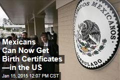 Mexicans Can Now Get Birth Certificates —in the US