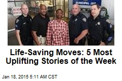 Life-Saving Moves: 5 Most Uplifting Stories of the Week