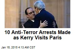 10 Anti-Terror Arrests Made as Kerry Visits Paris