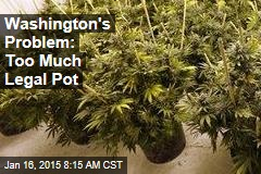 Washington's Problem: Too Much Legal Pot