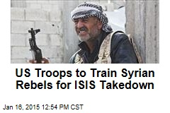 US Troops to Train Syrian Rebels for ISIS Takedown