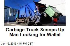 Garbage Truck Scoops Up Man Looking for Wallet