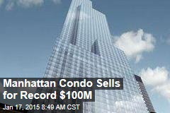 Manhattan Condo Sells for Record $100M