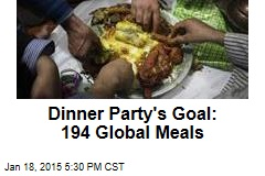 Dinner Party's Goal: 193 Global Meals