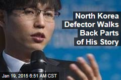 North Korea Defector Walks Back Parts of His Story