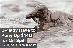 BP May Have to Pony Up $14B for Oil Spill