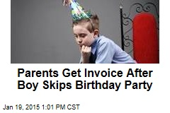 Parents Get Invoice After Boy Skips Birthday Party