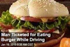 Man Ticketed for Eating Burger While Driving