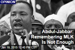 Abdul-Jabbar: Remembering MLK Is Not Enough