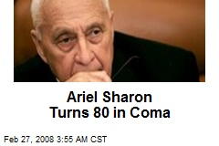 Ariel Sharon Turns 80 in Coma