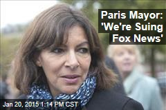 Paris Mayor: 'We're Suing Fox News'
