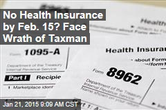No Health Insurance by Feb. 15? Face Wrath of Tax Man