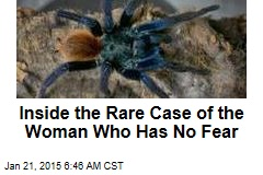 Inside the Rare Case of the Woman Who Has No Fear
