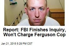 Report: FBI Finishes Inquiry, Won't Charge Ferguson Cop