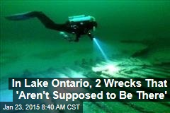 In Lake Ontario, 2 Wrecks That 'Aren't Supposed to Be There'