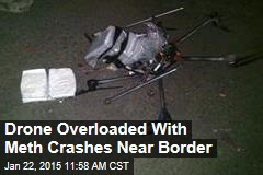 Drone Overloaded With Meth Crashes Near Border