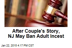 After Couple's Story, NJ May Ban Adult Incest