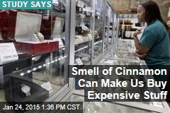 Smell of Cinnamon Can Make Us Buy Expensive Stuff