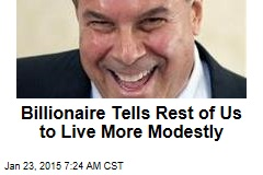 Billionaire Tells Rest of Us to Live More Modestly