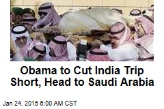 Obama to Cut India Trip Short, Head to Saudi Arabia