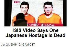 ISIS Video Says One Japanese Hostage Is Dead