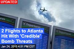 2 Flights to Atlanta Hit With 'Credible' Bomb Threats