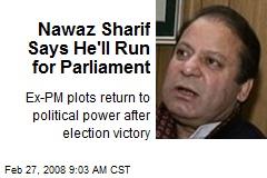 Nawaz Sharif Says He'll Run for Parliament