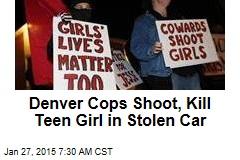 Denver Cops Shoot, Kill Teen Girl in Stolen Car