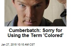 Cumberbatch: Sorry for Using the Term 'Colored'