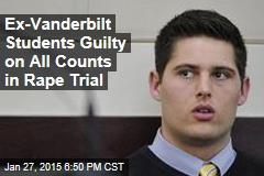 Ex-Vanderbilt Students Guilty on All Counts in Rape Trial