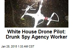 White House Drone Pilot: Drunk Spy Agency Worker