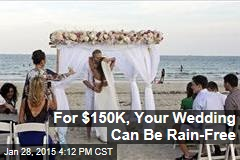 For $150K, Your Wedding Can Be Rain-Free