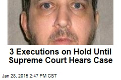 3 Executions on Hold Until Supreme Court Hears Case